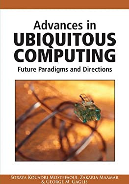 Advances in Ubiquitous Computing: Future Paradigms and Directions 9781599048406
