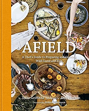 Afield: A Chef's Guide to Preparing and Cooking Wild Game and Fish 9781599621142