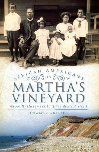 African Americans on Martha's Vineyard: From Enslavement to Presidential Visit - Dresser, Thomas