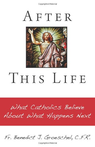 After This Life: What Catholics Belileve about What Happens Next 9781592764426