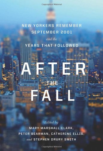 After the Fall: New Yorkers Remember September 2001 and the Years That Followed 9781595586476