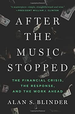 After the Music Stopped: The Financial Crisis, the Response, and the Work Ahead 9781594205309