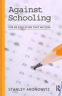 Against Schooling: For an Education That Matters 9781594515033
