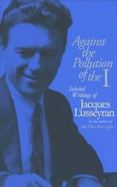 Against the Pollution of the I: Selected Writings of Jacques Lusseyran 7324008