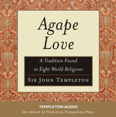 Agape Love: A Tradition Found in Eight World Religions 9781599471198