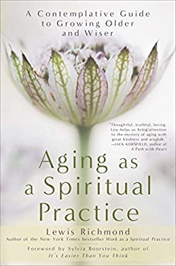 Aging as a Spiritual Practice: A Contemplative Guide to Growing Older and Wiser 9781592407477