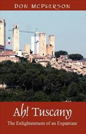 Ah! Tuscany: The Enlightenment of an Expatriate