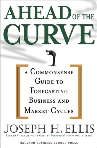 Ahead of the Curve: A Commonsense Guide to Forecasting Business and Market Cycles 9781591396918