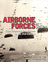 Airborne Forces at War: From Parachute Test Platoon to the 21st Century