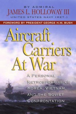 Aircraft Carriers at War: A Personal Retrospective of Korea, Vietnam, and the Soviet Confrontation 9781591143918