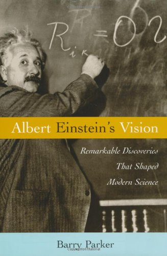 Albert Einstein's Vision: Remarkable Discoveries That Shaped Modern Science 9781591021865