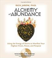 Alchemy of Abundance: Using the Energy of Desire to Manifest Your Highest Vision, Power, and Purpose [With CD]