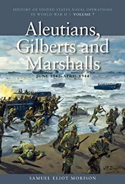 Aleutians, Gilberts and Marshalls: June 1942-April 1944 9781591145530