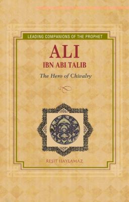 Ali Ibn Abi Talib: Hero of Chivalry 9781597842532