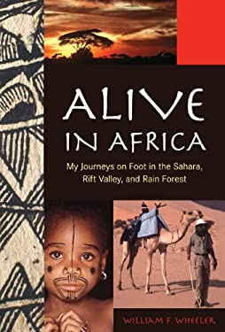 Alive in Africa: My Journeys on Foot in the Sahara, Rift Valley, and Rain Forest 9781599214023