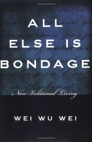 All Else Is Bondage: Non-Volitional Living 9781591810230