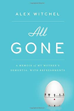 All Gone: A Memoir of My Mother's Dementia. with Refreshments 9781594487910