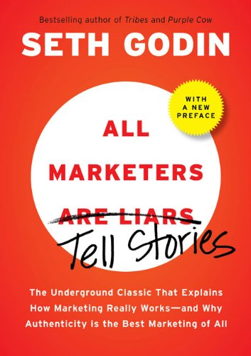 All Marketers Are Liars: The Power of Telling Authentic Stories in a Low-Trust World 9781591843030