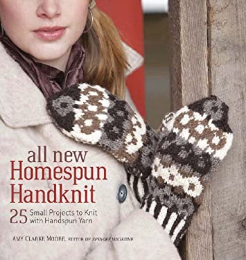 All New Homespun Handknit: 25 Small Projects to Knit with Handspun Yarn 9781596681446