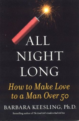 All Night Long: How to Make Love to a Man Over 50 9781590770276