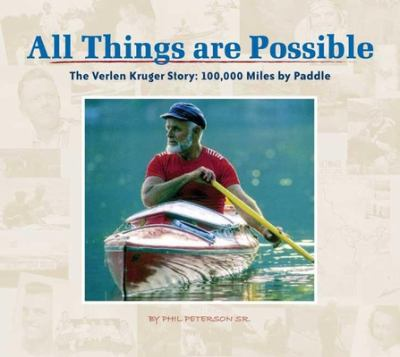 All Things Are Possible: The Verlen Kruger Story: 100,000 Miles by Paddle 9781591931386
