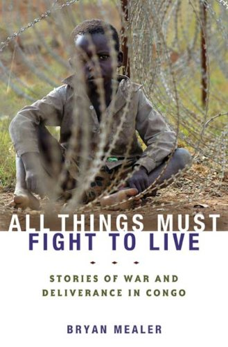All Things Must Fight to Live: Stories of War and Deliverance in Congo 9781596913455