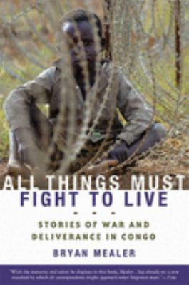 All Things Must Fight to Live: Stories of War and Deliverance in Congo 9781596916265