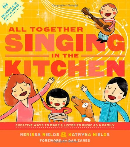 All Together Singing in the Kitchen: Creative Ways to Make and Listen to Music as a Family [With CD (Audio)] 9781590308981