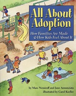 All about Adoption: How Families Are Made & How Kids Feel about It 9781591470588