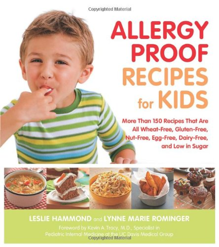 Allergy Proof Recipes for Kids: More Than 150 Recipes That Are All Wheat-Free, Gluten-Free, Nut-Free, Egg-Free, Dairy-Free and Low in Sugar 9781592333837