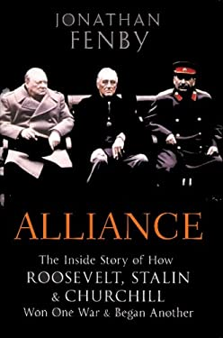 Alliance: The Inside Story of How Roosevelt, Stalin and Churchill Won One War and Began Another 9781596922532