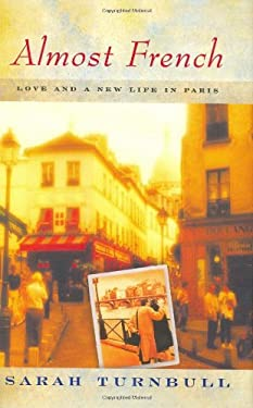 Almost French: Love and a New Life in Paris 9781592400386