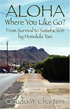 Aloha Where You Like Go?: From Survival to Satisfaction by Honolulu Taxi 9781598006490