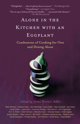 Alone in the Kitchen with an Eggplant: Confessions of Cooking for One and Dining Alone 9781594483134