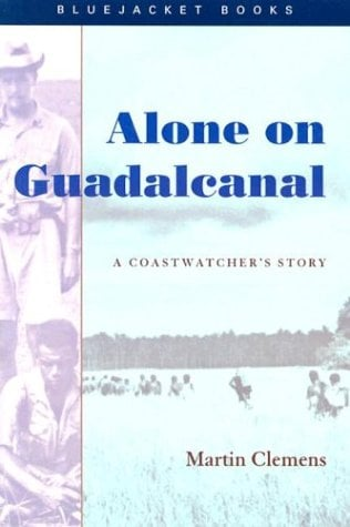 Alone on Guadalcanal: A Coastwatcher's Story 9781591141242