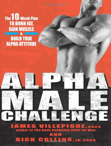 Alpha Male Challenge: The 10-Week Plan to Burn Fat, Gain Muscle & Build True Alpha Attitude 9781594869310
