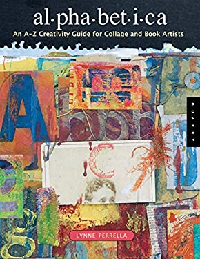 Alphabetica: An A-Z Creativity Guide for Collage and Book Artists 9781592531769