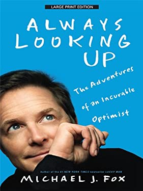 Always Looking Up: The Adventures of an Incurable Optimist 9781594133930