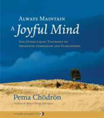 Always Maintain a Joyful Mind: And Other Lojong Teachings on Awakening Compassion and Fearlessness [With CD] 9781590304600