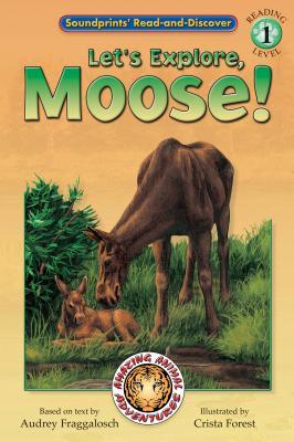 Amazing Animal Adventures: Let's Explore, Moose! 9781592491513