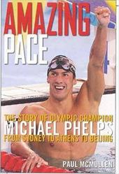Amazing Pace: The Story of Olympic Champion Michael Phelps from Sydney to Athens to Beijing 7302866