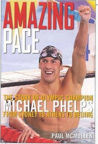 Amazing Pace: The Story of Olympic Champion Michael Phelps from Sydney to Athens to Beijing 9781594863264