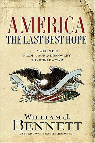America: The Last Best Hope, Volume 1: From the Age of Discovery to a World at War, 1492-1914 9781595551115