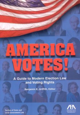 America Votes!: A Guide to Modern Election Law and Voting Rights 9781590319727