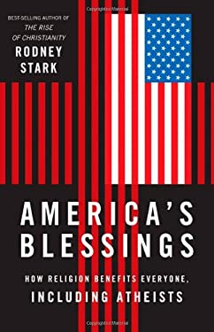 America's Blessings: How Religion Benefits Everyone, Including Atheists 9781599474120