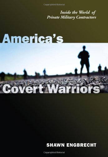 America's Covert Warriors: Inside the World of Private Military Contractors 9781597972383