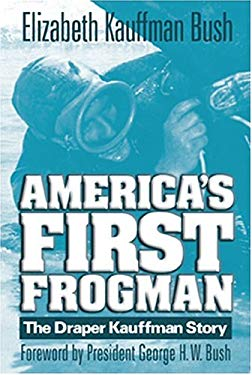 America's First Frogman: The Draper Kauffman Story 9781591140986