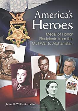 America's Heroes: Medal of Honor Recipients from the Civil War to Afghanistan 9781598843934