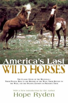 America's Last Wild Horses: The Classic Study of the Mustangs--Their Pivotal Role in the History of the West, Their Return to the Wild, and the On 9781592288731