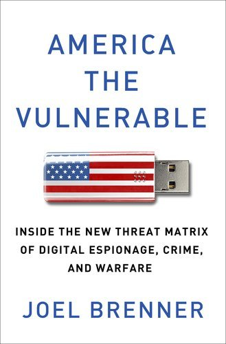 America the Vulnerable: Inside the New Threat Matrix of Digital Espionage, Crime, and Warfare 9781594203138
